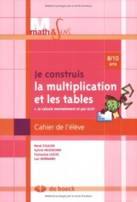 Je construis la multiplication et les tables. : Cahier élève 8/10 ans