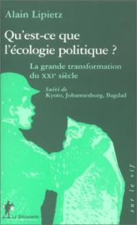 Qu'est-ce que l'écologie politique ? : La grande transformation du XXIème siècle suivi de Kyoto, Johannesburg, Bagdad