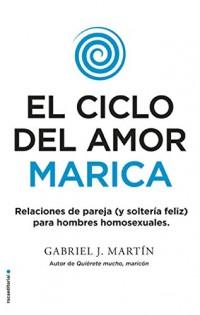 El ciclo del amor marica/ Cycle of Fagot Love: Relaciones de pareja (y solteria feliz) para hombres homosexuales / Gay Relationships and Happy Singles for Homosexual Men