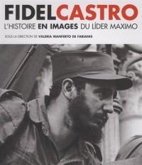 Fidel Castro : Histoire et images du lider maximo