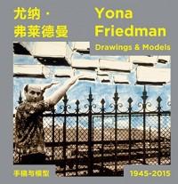 Yona Friedman - Drawings and Models 1945-2015