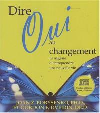 Dire oui au changement : La sagesse d'entreprendre une nouvelle vie (1CD audio)