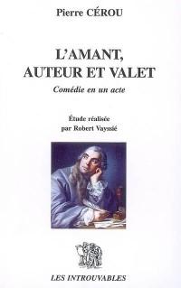 L'Amant Auteur et Valet : Comédie en un acte