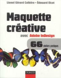 Maquette créative avec Adobe InDesign : Versions 2.0, CS, CS2 et plus, Mac et PC, 66 ateliers pratiques