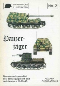 'PANZER-JÃ?Â?Ã'Â?GER: GERMAN SELF-PROPELLED ANTI-TANK GUNS, 1939-1945 (WEHRMACHT ILLUSTRATED)'