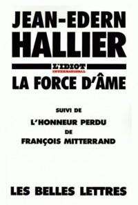 L'Idiot international : La force d'âme, suivi de l'Honneur perdu de François Mitterrand