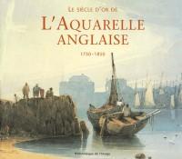 Le siècle d'or de l'aquarelle anglaise, 1750-1850