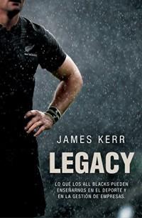 Legacy: lo que los all blacks pueden ensenarnos sobre el deporte y sobre la gestion de empresas,  15 lecciones sobre liderazgo /  What the Blacks Can ... Business Management, 15 Lessons on Leadership
