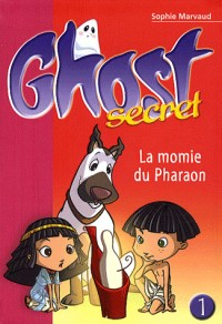 Ghost Secret, Tome 1 : La momie du pharaon