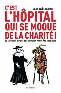 C'est l'hôpital qui se moque de la charité