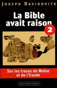 La Bible avait raison : Tome 2, Sur les traces de Moïse et de l'Exode