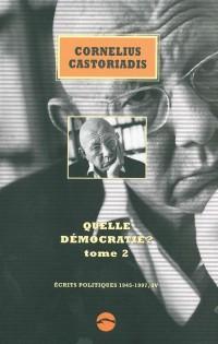 Quelle démocratie ? Tome 2 (Ecrits politiques, 1945-1997, IV)