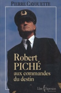 Robert piche aux commandes du destin