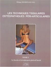 Les techniques tissulaires ostéopathiques péri-articulaires : Tome 1, Le bassin et le traitement général fascial