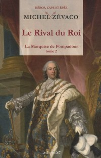 La Marquise de Pompadour, Tome 2 : Le Rival du Roi