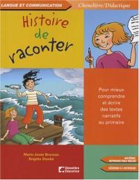 Histoire de raconter : Pour mieux comprendre et écrire des textes narratifs au primaire (1Cédérom)