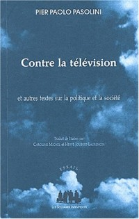 Contre la télévision et autres textes sur la politique et la société