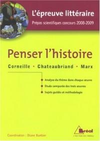 Penser l'histoire : Horace de Corneille ; Mémoires  d'outre-tombe (livres IX à XII) de Chateaubriand ; Le 18 Brumaire de Louis Bonaparte de Marx