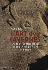 L'art des cavernes : Guide des grottes ornées de la période glaciaire en Europe