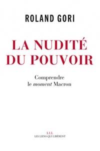 La nudité du pouvoir: Comprendre le moment Macron