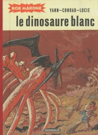 Bob Marone (intégrale) : Le dinosaure blanc