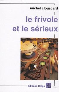 Le Frivole et le Serieux. Vers un Nouveau Progressisme.