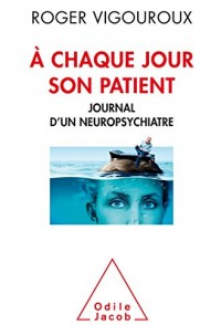 A chaque jour son patient : Journal d'un neuro-psychiatre
