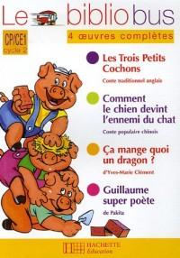 Le Bibliobus CP/CE1 Parcours de lecture de 4 oeuvres : Les Trois Petits Cochons ; Comment le chien devînt l'ami du chat ; Ca mange quoi un dragon? ; Guillaume superpoète