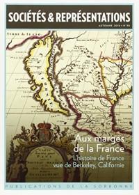 Sociétés & Représentations, N° 38, Automne 2014 : Aux marges de la France : L'histoire de France vue de Berkeley, Californie