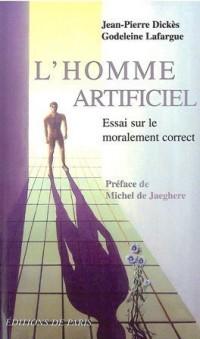 L'homme artificiel : Essai sur le moralement correct