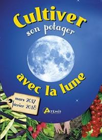 Cultiver Son Potager avec la Lune (Mars 2017-Fevrier 2018)