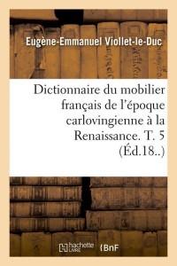 Dict  du Mobilier Français  T  5  ed 18