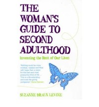 (The Woman's Guide to Second Adulthood: Inventing the Rest of Our Lives) By Suzanne Braun Levine (Author) Paperback on (Feb , 2006)