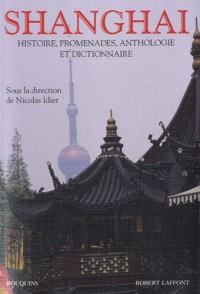 Shanghai : Histoire, promenade, anthologie & dictionnaire