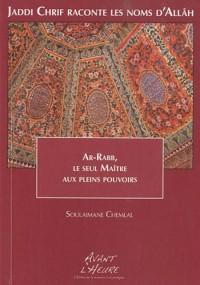 Jaddi Chrif raconte les noms d'Allâh : Livre 2, Ar-Rabb, le seul maître aux pleins pouvoirs