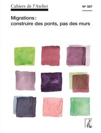 Cahiers de l'Atelier N557 - Migrations, des Murs Ou des Ponts