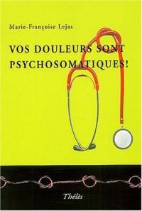 Vos douleurs sont psychosomatiques !