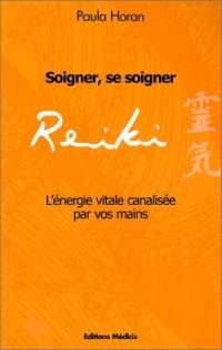 Reiki : Soigner, se soigner - L'énergie vitale canalisée par vos mains