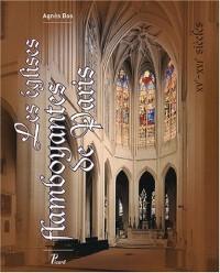 Les églises flamboyantes de Paris : XVe - XVIe siècles