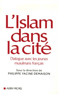 L'islam dans la cité : Dialogues avec les jeunes musulmans de France