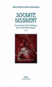 Socrate dissident : Aux sources  d'une éthique pour l'individu-citoyen