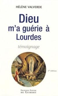 Dieu m'a guérie à Lourdes : Pourquoi moi et pas un autre ?