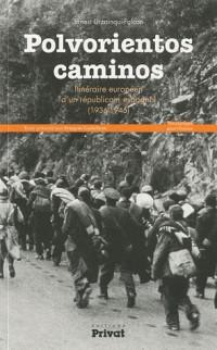 Polvorientos caminos : Itinéraire européen d'un républicain espagnol (1936-1945)