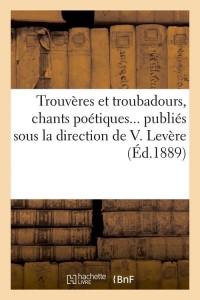 Trouveres et Troubadours  Chants  ed 1889
