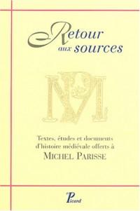 Retour aux sources : Textes, études et documents d'histoire médiévale offerts à Michel Parisse