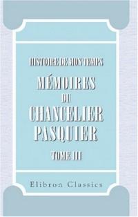 Histoire de mon temps. Mémoires du chancelier Pasquier: Publiés par m. le duc d\'Audiffret-Pasquier. Partie 1. Révolution - Consulat - Empire. 3. 1814-1815. Tome 3