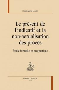 Le présent de l'indicatif et la non-actualisation des procès : Etude formelle