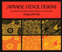 Japanese Stencil Designs:100 Outstanding Examples Collected and Introduced by Andrew W. Tuer