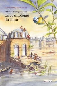 Petit traité d'écologie sauvage : La cosmologie du futur