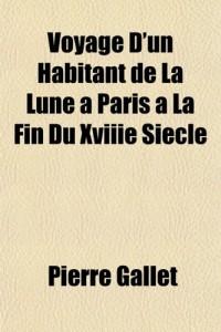 Voyage D'Un Habitant de La Lune Paris La Fin Du Xviiie Siecle